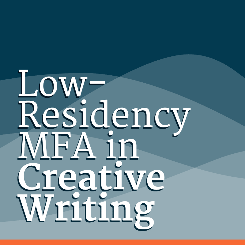best low residency mfa in creative writing The mfa in creative writing is a two-year co-educational low residency program designed for serious, independent writers seeking advanced instruction in poetry, fiction, young adult fiction, creative nonfiction, and environmental writing through a non-traditional course of graduate study.